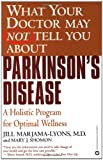 img - for What Your Doctor May Not Tell You About(TM): Parkinson's Disease: A Holistic Program for Optimal Wellness book / textbook / text book