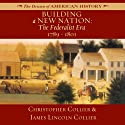 Building a New Nation: The Federalist Era: 1789-1801: The Drama of American History (       UNABRIDGED) by James Lincoln Collier, Christopher Collier Narrated by Jim Manchester