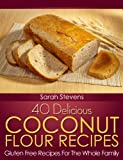 40 Delicious Coconut Flour Recipes - Gluten Free Recipes For The Whole Family (Quick and Easy Cookbooks) (English Edition)