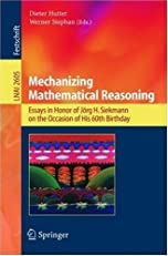 Mechanizing Mathematical Reasoning: Essays in Honor of J?rg H. Siekmann on the Occasion of His 60th Birthday (Lecture Notes in Computer Science / Lecture Notes in Artificial Intelligence)