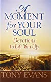 A Moment for Your Soul: Devotions to Lift You Up (0736951113) by Evans, Tony