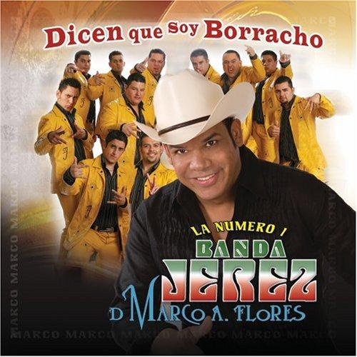 Banda Jerez De Marco A. Flores: Me Dicen Que Soy Borracho: Music