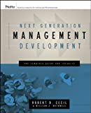 Next Generation Management Development: The Complete Guide and Resource (Pfeiffer Essential Resources for Training and HR Professionals) (0787982717) by Cecil, Robert D.