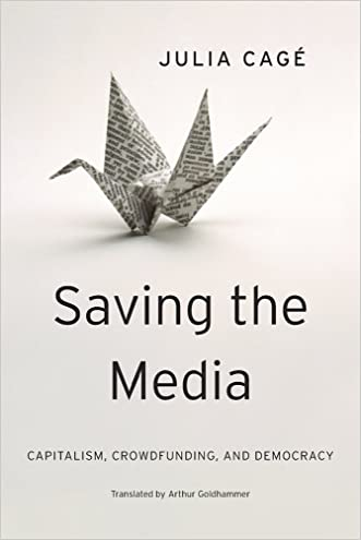 Saving the Media: Capitalism, Crowdfunding, and Democracy