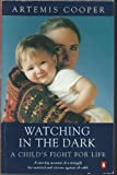 Watching In The Dark: A Child's Fight For Life (0140174389) by Artemis Cooper