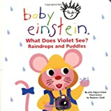 What Does Violet See? Raindrops and Puddles (Baby Einstein) (0786808713) by Julie Aigner-Clark