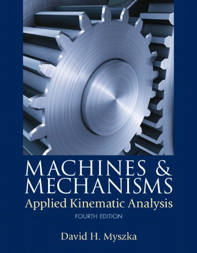 Machines & Mechanisms: Applied Kinematic Analysis...