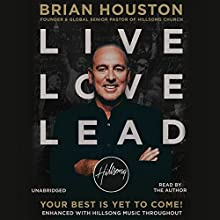 Live Love Lead: Your Best Is Yet to Come! (       UNABRIDGED) by Brian Houston Narrated by Brian Houston