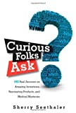img - for Curious Folks Ask: 162 Real Answers on Amazing Inventions, Fascinating Products, and Medical Mysteries (FT Press Science) by Sherry Seethaler (2010-02-24) book / textbook / text book