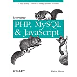Learning PHP, MySQL, and JavaScript: A Step-by-Step Guide to Creating Dynamic Websitesby Robin Nixon