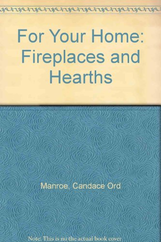 For Your Home: Fireplaces & Hearths, Manroe, Candace Ord
