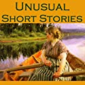 Unusual Short Stories (       UNABRIDGED) by Mark Twain, Guy de Maupassant, Stacy Aumonier, D. H. Lawrence, John Galsworthy, W. W. Jacobs, Ambrose Bierce Narrated by Cathy Dobson