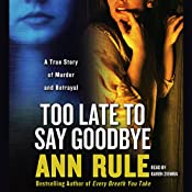 Too Late to Say Goodbye: A True Story of Murder and Betrayal | [Ann Rule]