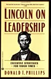 img - for Lincoln on Leadership: Executive Strategies for Tough Times Reprint Edition by Phillips, Donald T. published by Warner Books, Inc. (1993) Paperback book / textbook / text book