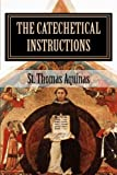 img - for The Catechetical Instructions of St. Thomas Aquinas book / textbook / text book