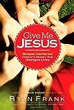 Give Me Jesus: Gospel-Centered Children's Ministry That Changes Lives