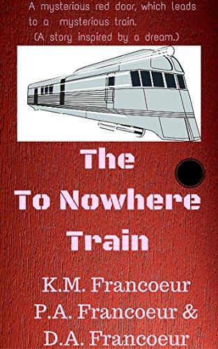 Book: The To Nowhere Train - (Book 1) by P.A. Francoeur, D.A. Francoeur, K.M. Francoeur