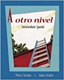 A otro nivel: Intermediate Spanish Student Edition with Online Learning Center Bind-In Card (0072971991) by Pérez-Gironés, Ana María