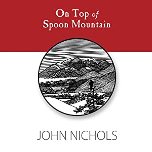 On Top of Spoon Mountain | [John Nichols]