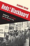 img - for Reds at the Blackboard: Communism, Civil Rights, and the New York City Teachers Union book / textbook / text book