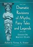 Dramatic Revisions of Myths, Fairy Tales and Legends: Essays on Recent Plays