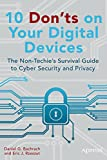 10 Dont s on Your Digital Devices: The Non-Techie s Survival Guide to Cyber Security and Privacy