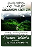 Pep Talks for Mountain Movers: 40 Daily Devotions for Parents Healing Birth-Defects by Faith