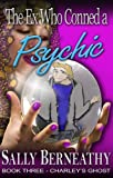 The Ex Who Conned a Psychic: Charley's Ghost, Book 3