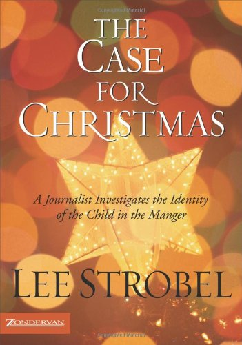 The Case for Christmas A Journalist Investigates the Identity of the Child in the Manger Strobel Lee310266300