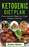 Ketogenic Diet Plan: Proven Guide for Weight Loss Using Ketogenic Diet Plan (Ketogenic Diet, ketogenic, ketogenic diet for weight loss)