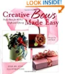 Creative Bows Made Easy: Tie Perfect...