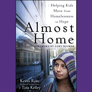 Almost Home: Helping Kids Move from Homelessness to Hope | [Kevin Ryan, Tina Kelley, Cory Booker (foreword)]