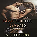 Bear Shifter Games: A Four Story Paranormal Shifter Collection | AJ Tipton