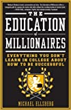 img - for The Education of Millionaires: Everything You Won't Learn in College About How to Be Successful book / textbook / text book