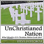 UnChristianed Nation: What Would a U.S. Christian Nation Look Like? | Steve Dustcircle