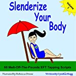 Slenderize Your Body: 60 EFT Tapping Scripts to Melt off Pounds | Cynthia Magg
