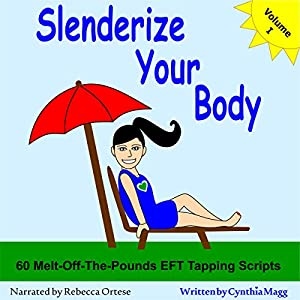 Slenderize Your Body: 60 EFT Tapping Scripts to Melt off Pounds Hörbuch von Cynthia Magg Gesprochen von: Rebecca Ortese