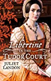 Juliet Landon LIBERTINE in the Tudor Court: One Night in Paradise / A Most Unseemly Summer