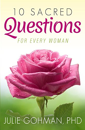 10 Sacred Questions For Every Woman by Julie Gohman, Ph.d. ebook deal