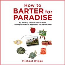 How to Barter for Paradise: My Journey through 14 Countries, Trading Up from an Apple to a House in Hawaii Audiobook by Michael Wigge Narrated by Chris Sorensen