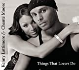 Kenny^Moore, Chante Lattimore Things That Lovers Do
