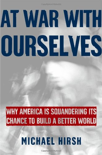 Michael Hirsh - At War with Ourselves: Why America Is Squandering Its Chance to Build a Better World