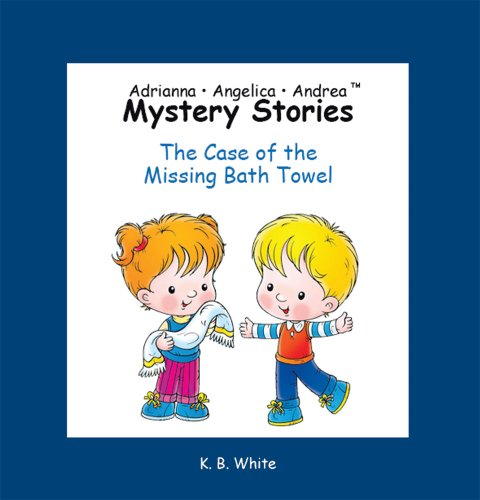 Adrianna ? Angelica ? Andrea Mystery Stories: The Case of the Missing Bath Towel