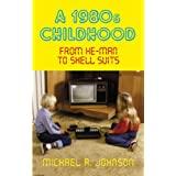 A 1980s Childhood: From He-Man to Shell Suitsby Michael A. Johnson
