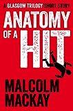 Anatomy of a Hit: A Glasgow Trilogy short story (The Glasgow Trilogy)