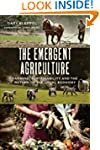 The Emergent Agriculture: Farming, Su...