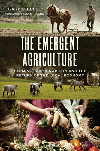The Emergent Agriculture: Farming, Sustainability and the Return of the Local Economy PDF