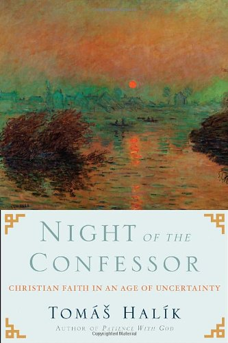 Night of the Confessor: Christian Faith in an Age of Uncertainty, Tomas Halik