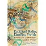 Racialized Bodies, Disabling Worlds: Storied Lives of Immigrant Muslim Womenby Parin Dossa