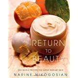 Return to Beauty: Old-World Recipes for Great Radiant Skinby Narine Nikogosian
